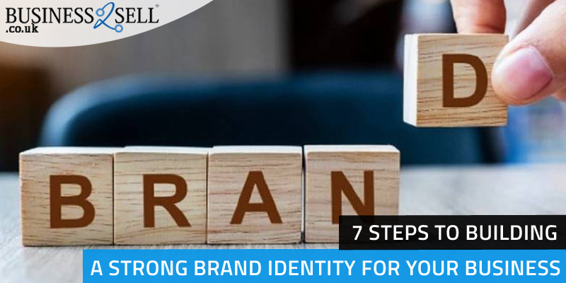 7 Steps to Building a Strong Brand Identity for Your Business